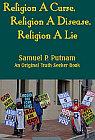 Religion A Curse, Religion A Disease, Religion A Lie