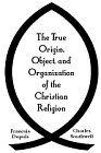 True Origin, Object, and Organization of the Christian Religion