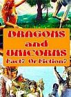 DRAGONS AND UNICORNS - FACT... OR... FICTION?