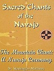 Sacred Chants of the Navajo : Mountain Chant: A Navajo Ceremony