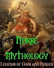Norse Mythology : Legends of Gods and Heroes