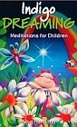 Indigo Dreaming : Meditations for Children