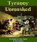 Tyranny Unmasked : New Views of the Constitution