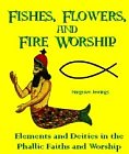 Fishes, Flowers and Fire Worship