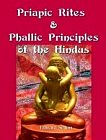 Priapic Rites and Phallic Principles of the Hindus