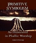 Primitive Symbolism As Illustrated in Phallic Worship