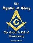 Symbol of Glory : The Object and End of Freemasonry