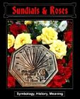 Sundials and Roses : Their Symbology, History, and Meaning