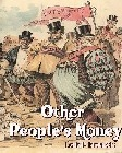 Other People's Money : And How the Bankers Use It