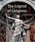 Legend of Longinus and Its Connection with the Grail and Spear of Destiny
