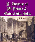 Ye History of Ye Priory and Gates of St. John