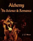 Alchemy: Its Science and Romance