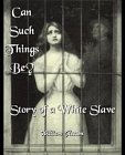 Can Such Things Be? Story of a White Slave