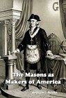Masons as Makers of America: The Real Story of the American Revolution