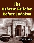 Hebrew Religion Before Judaism