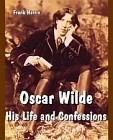 Oscar Wilde: His Life and Confessions