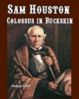 Sam Houston: Colossus in Buckskin