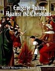 Arguments of Emperor Julian Against the Christians