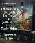 Inquistions, The Trials, The Murder of Jeanne d'Arc