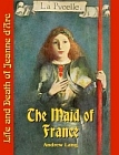 Maid of France : The Life and Death of Jeanne d'Arc (Lang)