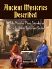 Ancient Mysteries Described - English Miracles Plays Founded on Apocryphal New Testament Stories