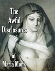 Awful Disclosures of Maria Monk - Thrilling Mysteries of a Convent Revealed