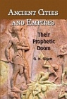 Ancient Cities and Empires - Their Prophetic Doom