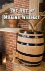 Art of Making Whiskey, The