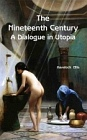 Nineteenth Century : A Dialogue in Utopia