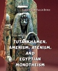 Tutankhamen, Amenism, Atenism, and Egyptian Monotheism