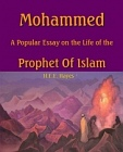 Mohammed: A Popular Essay on the Life of the Prophet Of Islam