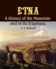 ETNA - A History of the Mountain and of Its Eruptions