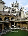 Roman Baths At Bath - The Excavations