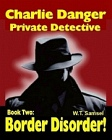 Charlie Danger: Private Detective: Border Disorder (E-Mobi/Kindle)