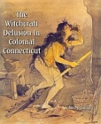 Witchcraft Delusion In Colonial Connecticut