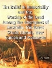 Belief In Immortality and the Worship of the Dead Among The Aborigines