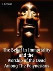 Belief In Immortality and the Worship of the Dead Among the Polynesians
