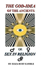God-Idea of the Ancients : Sex in Religion (Large Print)