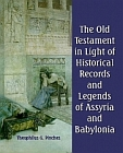 Old Testament in Light of Historical Records and Legends of Assyria and Babylonia