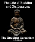 Life of Buddha and Its Lessons and The Buddhist Catechism