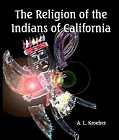 Religion of the Indians of California (Kindle EBook Edition)