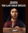 Jesus; The Last Great Initiate