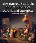 Sacred Symbols and Numbers of Aboriginal America and Origin of Sacred Numbers