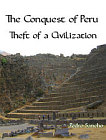 Conquest of Peru - Theft of a Civilization