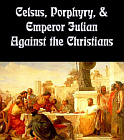 Celsus, Porphyry, and Emperor Julian Against the Christians