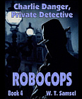 Robocops: Charlie Danger Book 4