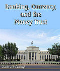 Banking, Currency, and the Money Trust