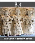 Bel: The Christ of Ancient Times