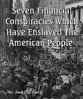 Seven Financial Conspiracies Which Have Enslaved The American People