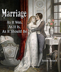 Marriage, As It Was, As It Is, As It Should Be